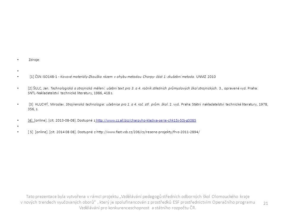 Zdroje: [1] ČSN ISO148-1 - Kovové materiály-Zkouška rázem v ohybu metodou Charpy- část 1: zkušební metoda. UNMZ 2010.